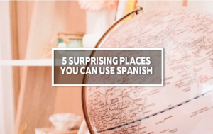 5 different places to practise the Spanish you have learned.