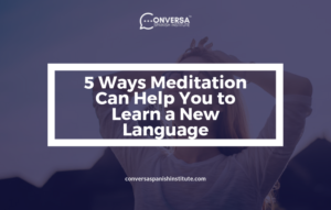 CONVERSA 5 Ways Meditation Can Help You to Learn a New Language