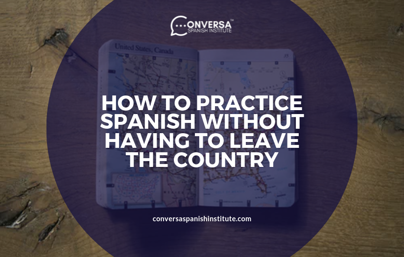 CONVERSA HOW TO PRACTICE SPANISH WITHOUT HAVING TO LEAVE THE COUNTRY