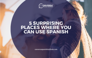 CONVERSA 5 SURPRISING PLACES WHERE YOU CAN USE SPANISH