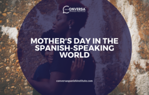 CONVERSA MOTHER'S DAY IN THE SPANISH-SPEAKING WORLD