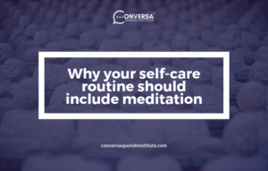 CONVERSA Why your self-care routine should include meditation