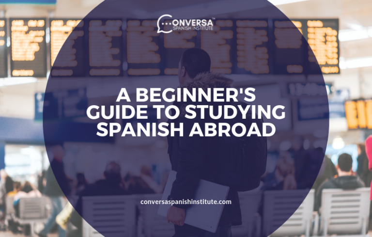 CONVERSA A BEGINNER'S GUIDE TO STUDYING SPANISH ABROAD
